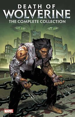 Death of Wolverine: The Complete Collection by Kyle Higgins, Marguerite Bennett, Charles Soule, Steve McNiven, Iban Coello, Tim Seeley, Ángel Unzueta, Salvador Larroca