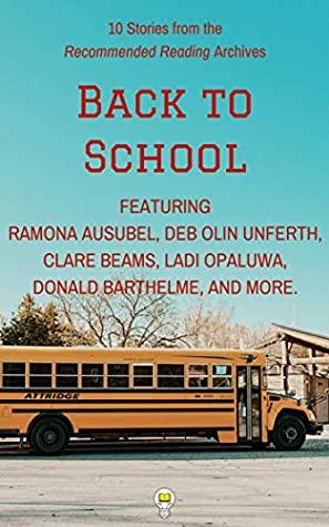 10 Stories for the Back to School Season (Electric Literature's Recommended Reading) by Matt de la Pena, Alanna Schubach, Ramona Ausubel, Clare Beams, Hannah Rahimi, Deb Olin Unferth, Donald Barthelme, Brit Bennett, Ladi Opaluwa, Electric Literature