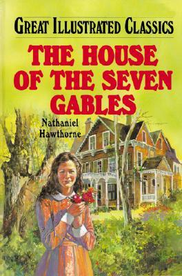 House of the Seven Gables (Great Illustrated Classics) by Malvina G. Vogel, Pablo Marcos, Nathaniel Hawthorne