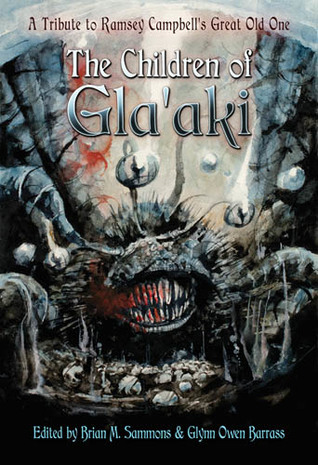 The Children of Gla'aki: A Tribute to Ramsey Campbell's Great Old One by Glynn Owen Barrass, Brian M. Sammons