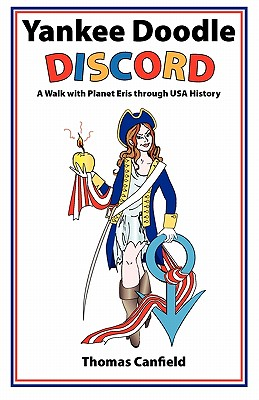 Yankee Doodle Discord: A Walk with Planet Eris Through USA History by Thomas Canfield