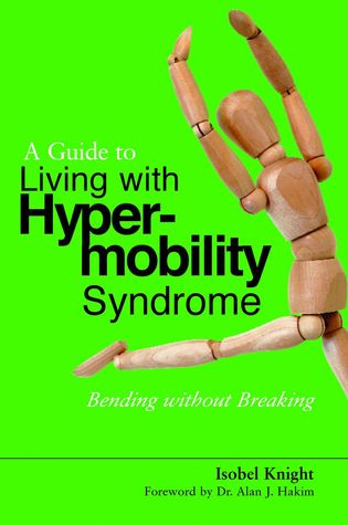 A Guide to Living with Hypermobility Syndrome: Bending Without Breaking by Isobel Knight