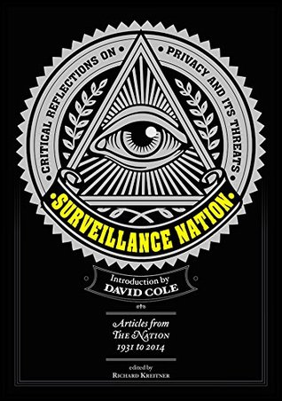 Surveillance Nation by Diana Trilling, Patricia Williams, Naomi Klei, Eric Foner, Christopher Hitchens, Victor Navasky, Laura Flanders, David Cole, Christopher Hayes; Fred Cook; Frank Donner; Jaron Lanier, Jonathan Schell