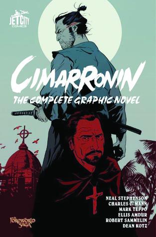 Cimarronin: The Complete Graphic Novel by Ellis Amdur, Neal Stephenson, Mark Teppo, Robert Sammelin, Charles C. Mann, Dean Kotz