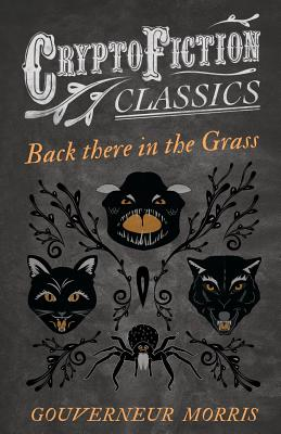 Back There in the Grass (Cryptofiction Classics) by Gouverneur Morris