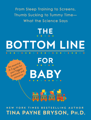 The Bottom Line for Baby: What the Science Says about Your Biggest Questions and Concerns by Tina Payne Bryson