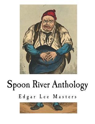 Spoon River Anthology: Edgar Lee Masters by Edgar Lee Masters