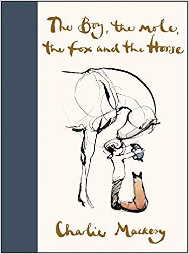The Boy, the Mole, the Fox, and the Horse by Charlie Mackesy