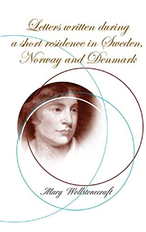 Letters Written During a Short Residence in Sweden, Norway and Denmark by Mary Wollstonecraft