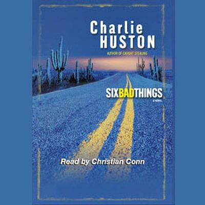 Six Bad Things by Charlie Huston