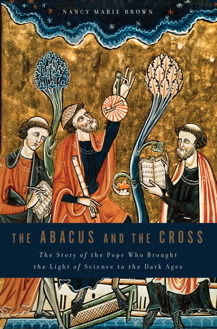 The Abacus and the Cross: The Story of the Pope Who Brought the Light of Science to the Dark Ages by Nancy Marie Brown