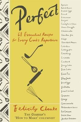 Perfect: 68 Essential Recipes for Every Cook's Repertoire by Felicity Cloake