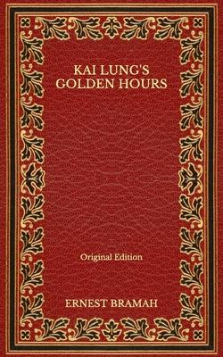 Kai Lung's Golden Hours - Original Edition by Ernest Bramah