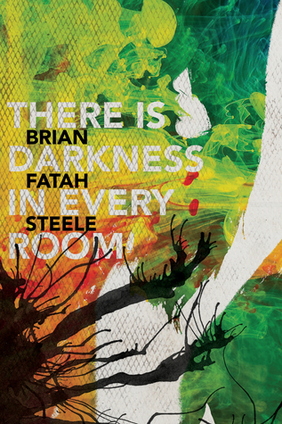 There is Darkness in Every Room by Brian Fatah Steele