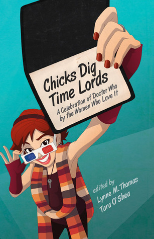 Chicks Dig Time Lords: A Celebration of Doctor Who by the Women Who Love It by Tara O'Shea, Lynne M. Thomas