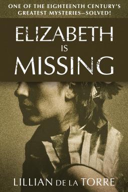 Elizabeth Is Missing: One of the Eighteenth Century's Greatest Mysteries—Solved! by Lillian de la Torre