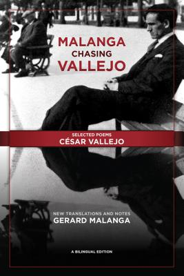 Malanga Chasing Vallejo: Selected Poems: César Vallejo: New Translations and Notes: Gerard Malanga by César Vallejo