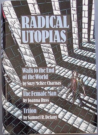 Radical Utopias by Suzy McKee Charnas, Joanna Russ, Samuel R. Delany