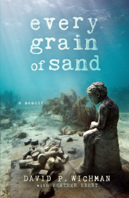 Every Grain of Sand (a memoir) by Heather Ebert, David P. Wichman