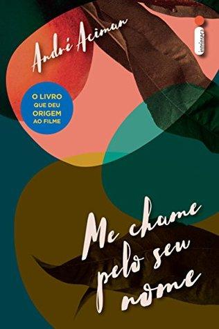 Me chame pelo seu nome by André Aciman, Alessandra Esteche