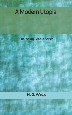 A Modern Utopia - Publishing People Series by H. G. Wells