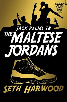 The Maltese Jordans: The Hunt for the World's Most Unbelievable Pair of Kicks by Seth Harwood