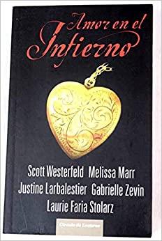 Amor en el infierno by Scott Westerfeld, Melissa Marr, Justine Larbalestier, Gabrielle Zevin, Laurie Faria Stolarz