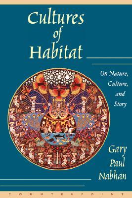 Cultures of Habitat: On Nature, Culture, and Story by Gary Paul Nabhan