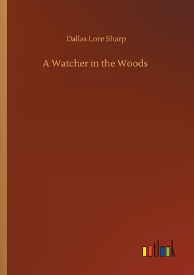 A Watcher in the Woods by Dallas Lore Sharp