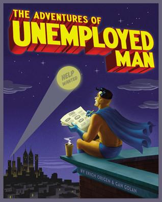 The Adventures of Unemployed Man by Gan Golan, Rick Veitch, Erich Origen, Michael Netzer, Ramona Fradon