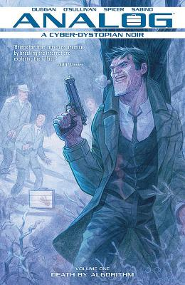 Analog: A Cyber-Dystopian Noir Volume 1: Death by Algorithm by Gerry Duggan