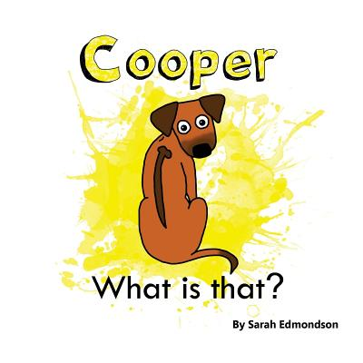 Cooper what is that? by Sarah Edmondson