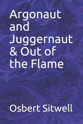 Argonaut and Juggernaut & Out of the Flame by Osbert Sitwell