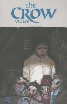 The Crow: Curare by Antoine Dode, James O'Barr