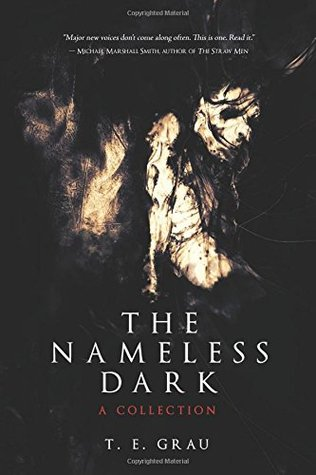 The Nameless Dark: A Collection by Nathan Ballingrud, T.E. Grau