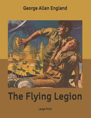 The Flying Legion: Large Print by George Allan England