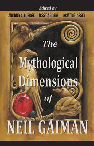 The Mythological Dimensions of Neil Gaiman by Anthony S. Burdge, Catherine Sparsidis, Kristine Larsen, Lynnette Porter, Colin Harvey, Jessica J. Burke, Matthew Dow Smith