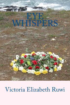 Eye Whispers by Victoria Elizabeth Ruwi