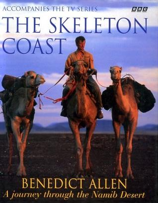The Skeleton Coast: A Journey Through the Namib Desert by Benedict Allen