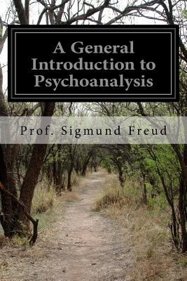 A General Introduction to Psychoanalysis by Prof Sigmund Freud