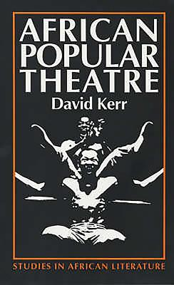 African Popular Theatre: From Precolonial Times to the Present Day by David Kerr