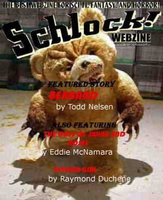 Schlock! Webzine Vol 4 Issue 11 by Gavin Chappell, Rob Bliss, Nathan J.D.L. Rowark, C. Priest Brumley, Julie Darling, James Rhodes, Todd Nelsen, Ray Duchene, Eddie McNamara