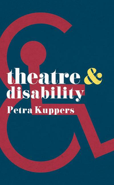 Theatre and Disability by Petra Kuppers
