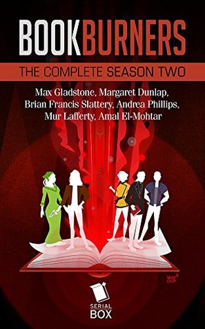 Bookburners: The Complete Season 2 by Mur Lafferty, Max Gladstone, Amal El-Mohtar, Margaret Dunlap, Brian Francis Slattery, Andrea Phillips