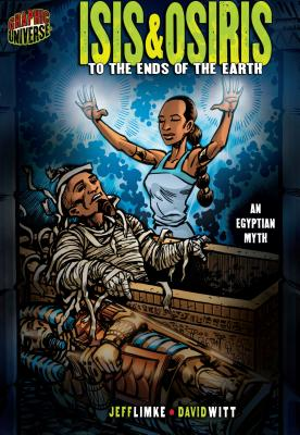Isis & Osiris: To the Ends of the Earth [an Egyptian Myth] by Jeff Limke