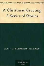 A Christmas Greeting, A Series of Stories by Hans Christian Andersen
