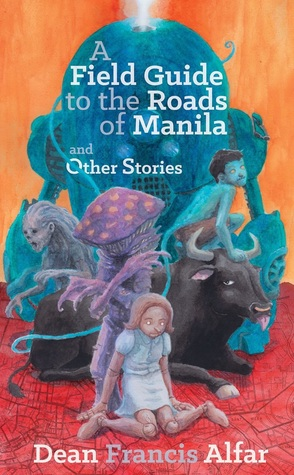 A Field Guide to the Roads of Manila and Other Stories by Dean Francis Alfar, Andrew Drilon