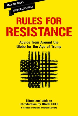 Rules for Resistance: Advice from Around the Globe for the Age of Trump by Melanie Wachtell Stinnett, David Cole
