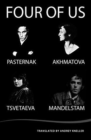 Four of Us: Pasternak, Akhmatova, Tsvetaeva, Mandelstam by Anna Akhmatova, Marina Tsvetaeva, Osip Mandelstam, Andrey Kneller, Boris Pasternak