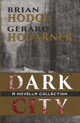 Dark City: A Novella Collection by Gerard Houarner, Brian Hodge